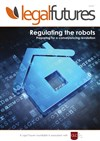Legal Futures - Regulating the robots - Preparing for a conveyancing revolution